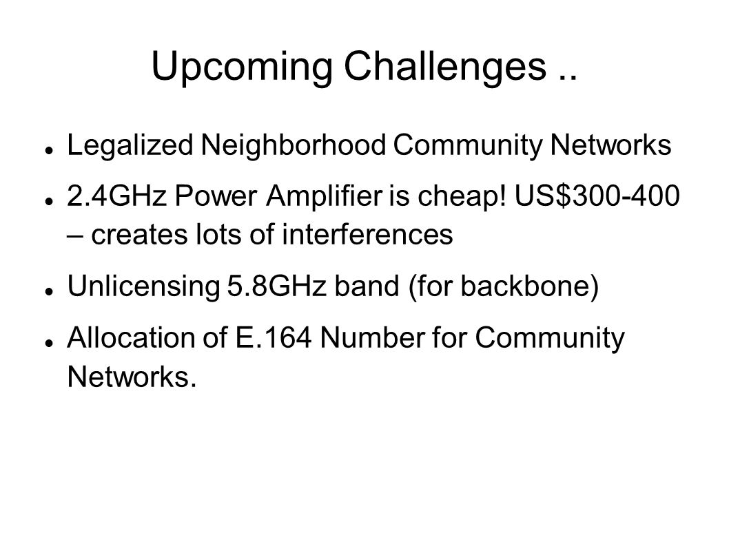 Upcoming Challenges.. Legalized Neighborhood Community Networks 2.4GHz Power Amplifier is cheap.