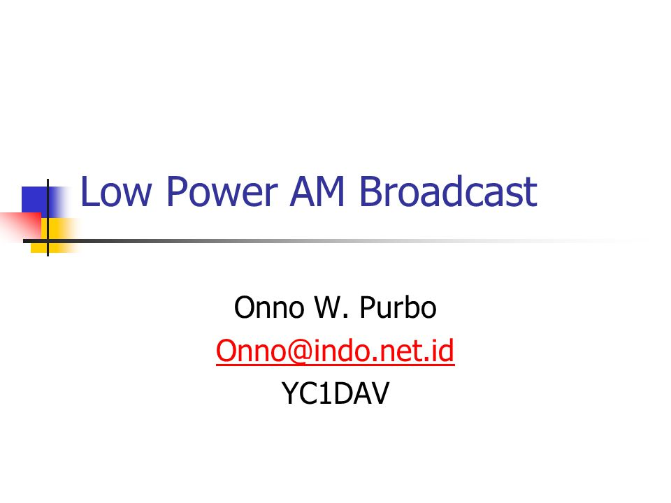 Low Power AM Broadcast Onno W. Purbo YC1DAV