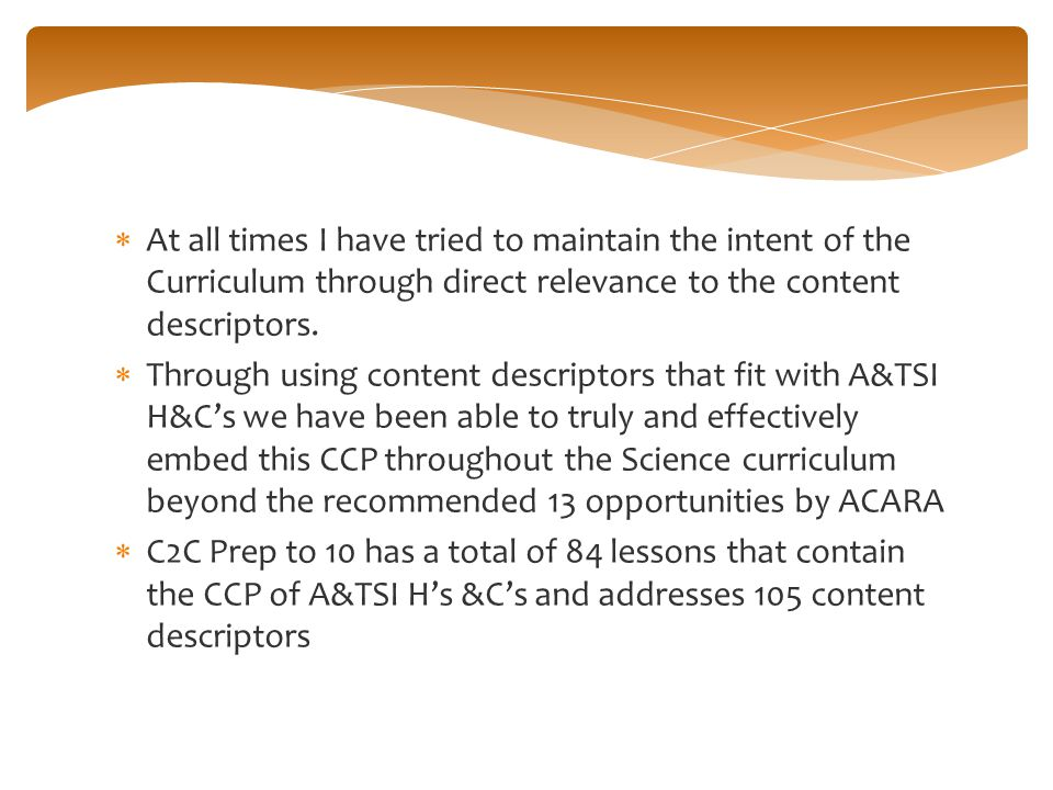  At all times I have tried to maintain the intent of the Curriculum through direct relevance to the content descriptors.
