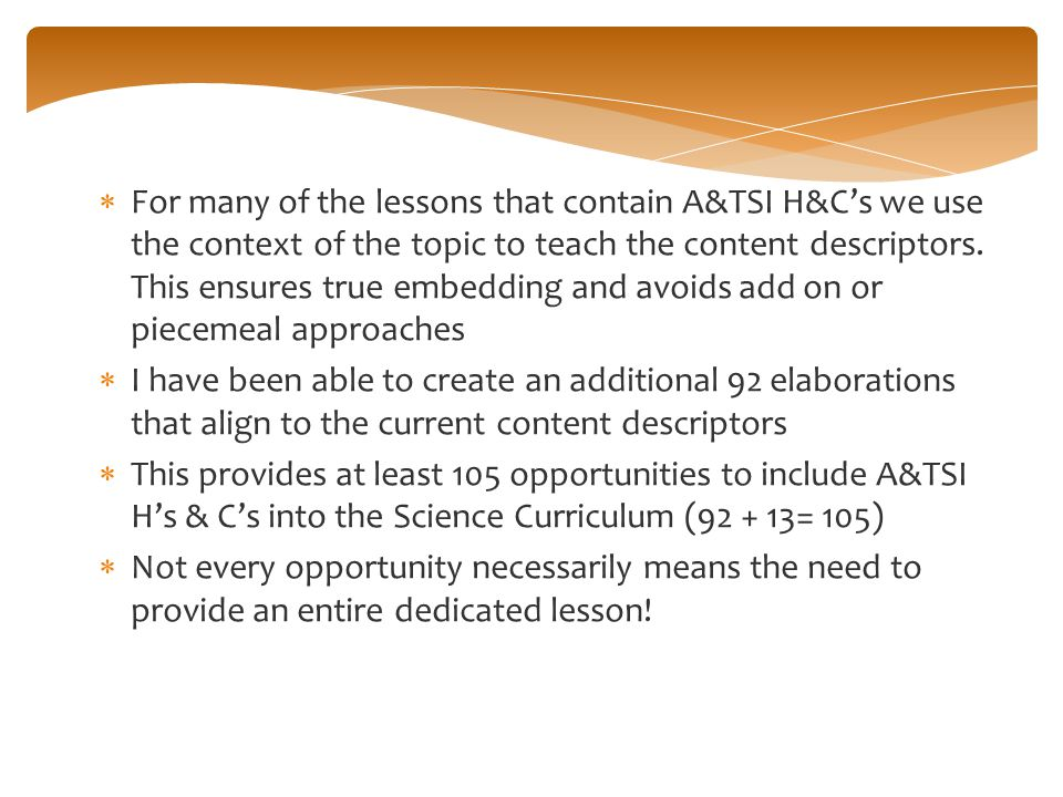  For many of the lessons that contain A&TSI H&C's we use the context of the topic to teach the content descriptors.