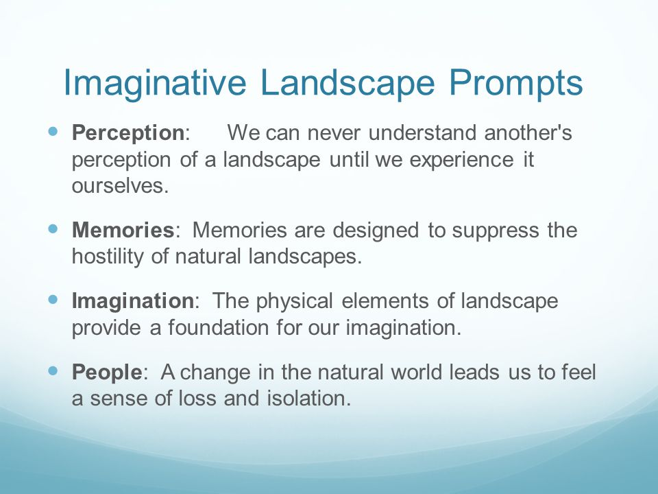 Imaginative Landscape Prompts Perception: We can never understand another's perception of a landscape until we experience it ourselves. Memories: Memo