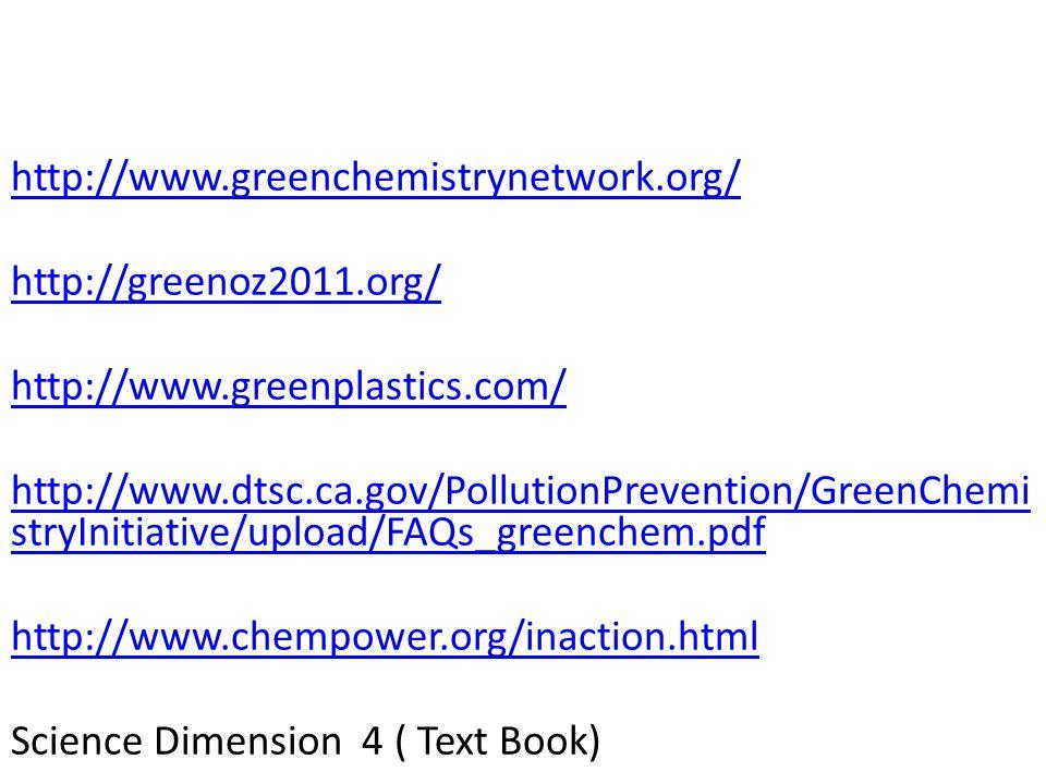 http://www.greenchemistrynetwork.org/ http://greenoz2011.org/ http://www.greenplastics.com/ http://www.dtsc.ca.gov/PollutionPrevention/GreenChemi stry