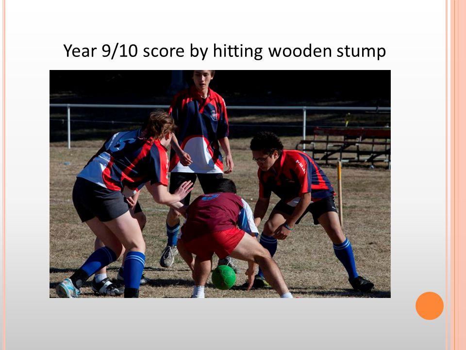 Year 9/10 score by hitting wooden stump