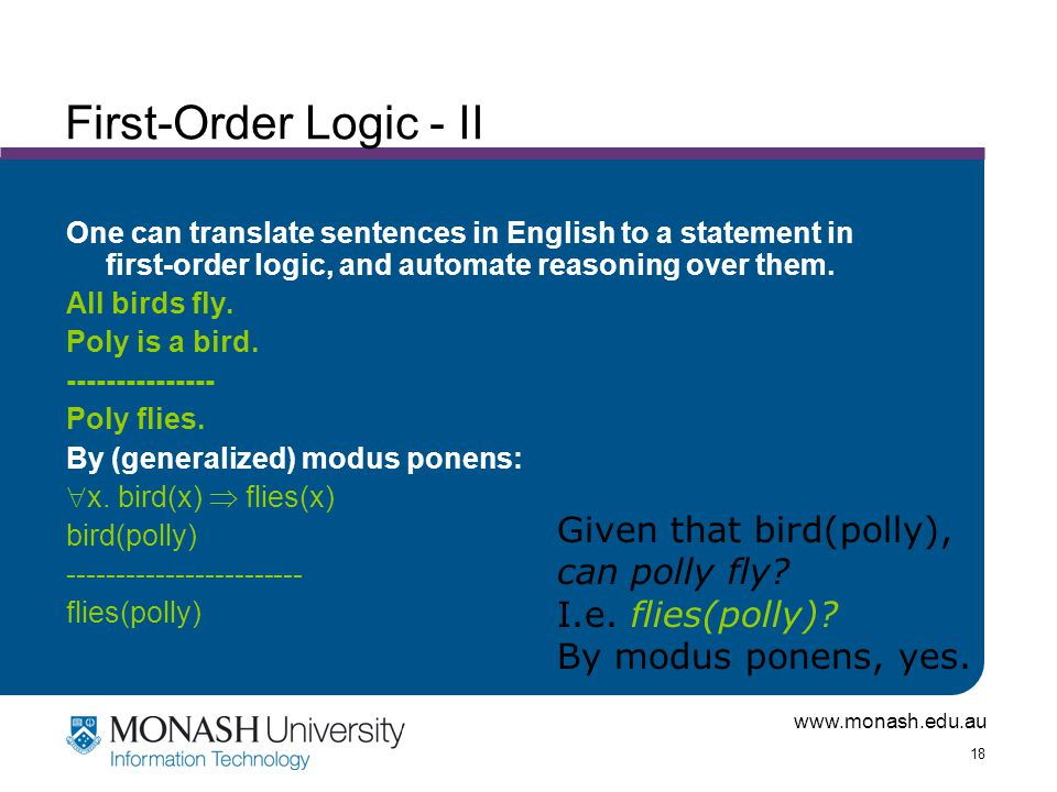 www.monash.edu.au 18 First-Order Logic - II One can translate sentences in English to a statement in first-order logic, and automate reasoning over them.
