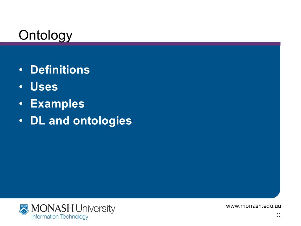 www.monash.edu.au 33 Ontology Definitions Uses Examples DL and ontologies