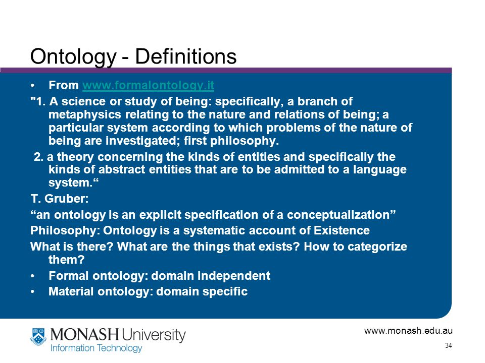 www.monash.edu.au 34 Ontology - Definitions From www.formalontology.itwww.formalontology.it 1.