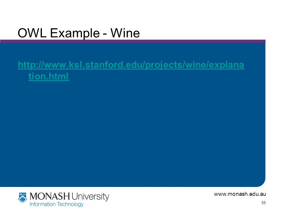 www.monash.edu.au 55 OWL Example - Wine http://www.ksl.stanford.edu/projects/wine/explana tion.html