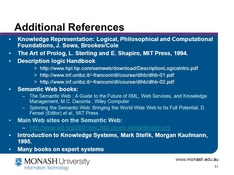 www.monash.edu.au 61 Additional References Knowledge Representation: Logical, Philosophical and Computational Foundations, J.