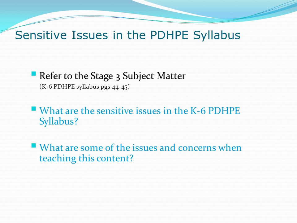 Sensitive Issues in the PDHPE Syllabus  Refer to the Stage 3 Subject Matter (K-6 PDHPE syllabus pgs 44-45)  What are the sensitive issues in the K-6