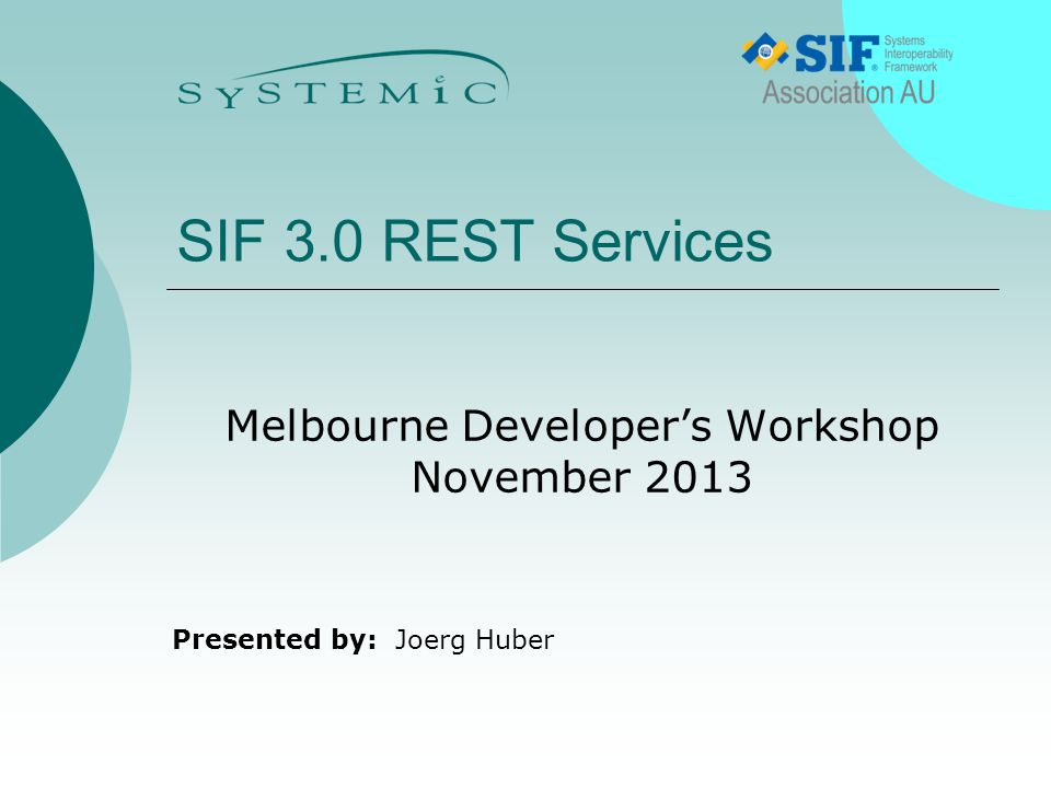 Presented by: SIF 3.0 REST Services Melbourne Developer's Workshop November 2013 Joerg Huber