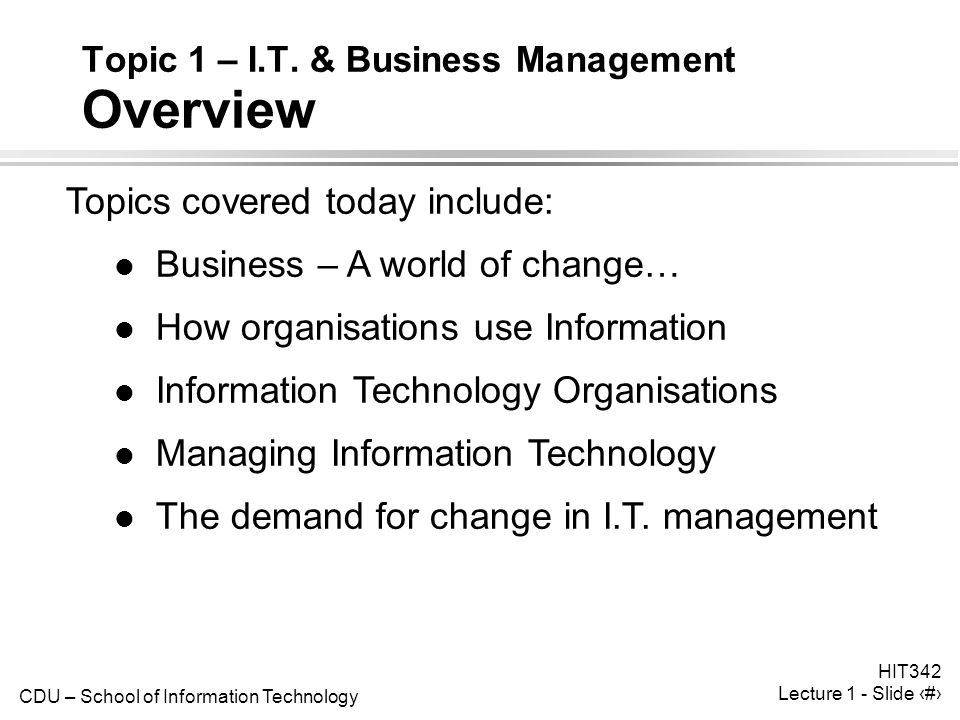 CDU – School of Information Technology HIT342 Lecture 1 - Slide 11 Topic 1 – I.T.