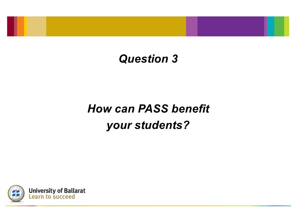 Question 3 How can PASS benefit your students