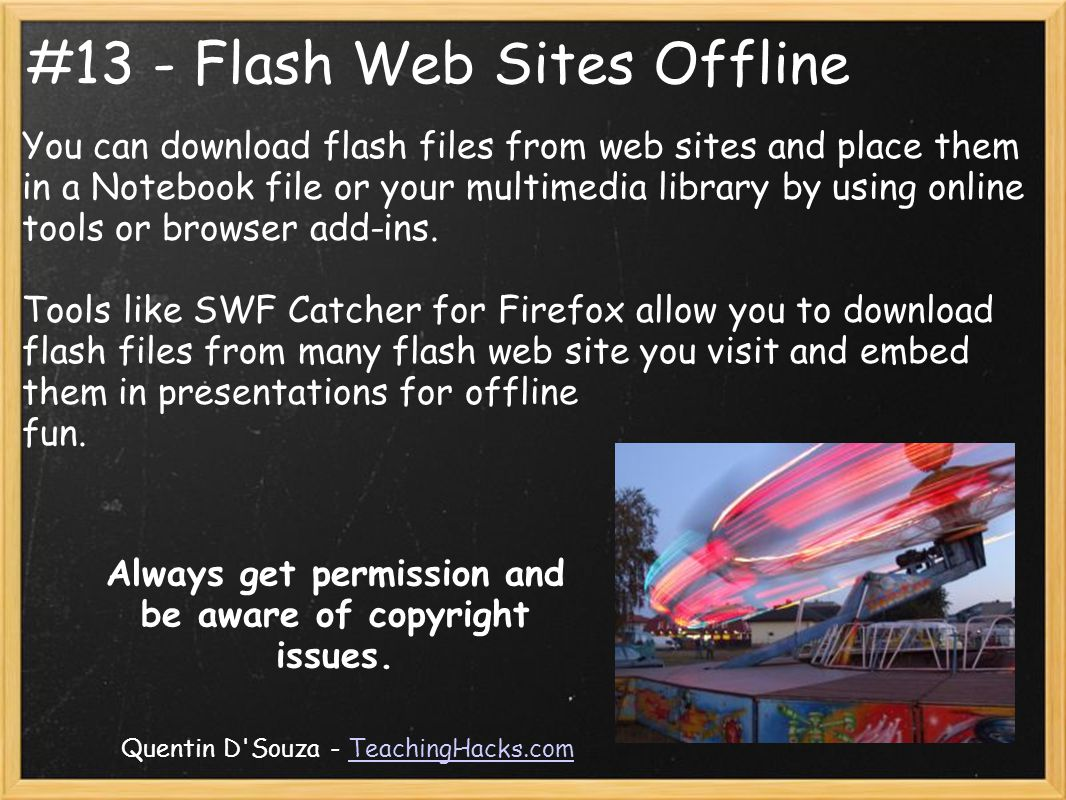 #13 - Flash Web Sites Offline You can download flash files from web sites and place them in a Notebook file or your multimedia library by using online tools or browser add-ins.