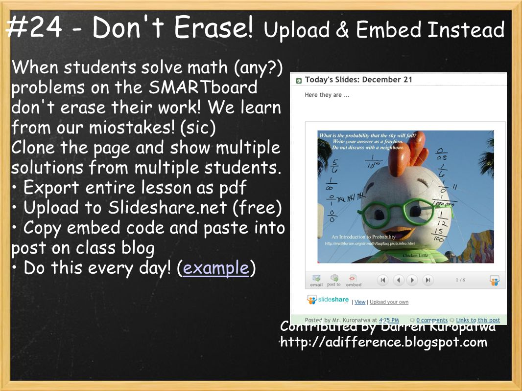 #24 - Don't Erase! Upload & Embed Instead When students solve math (any?) problems on the SMARTboard don't erase their work! We learn from our miostak