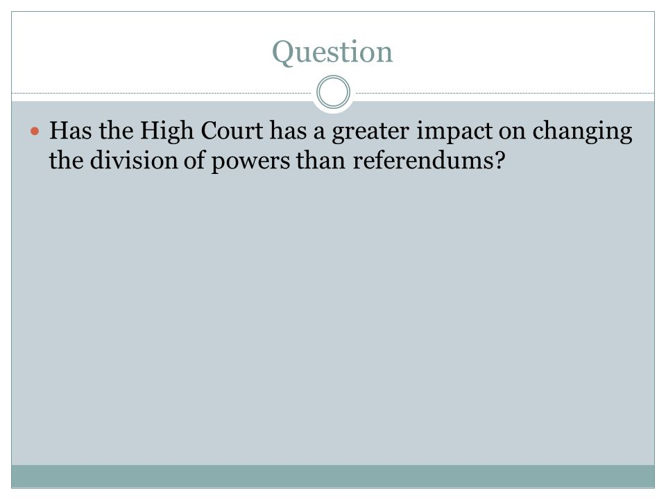 Question Has the High Court has a greater impact on changing the division of powers than referendums?