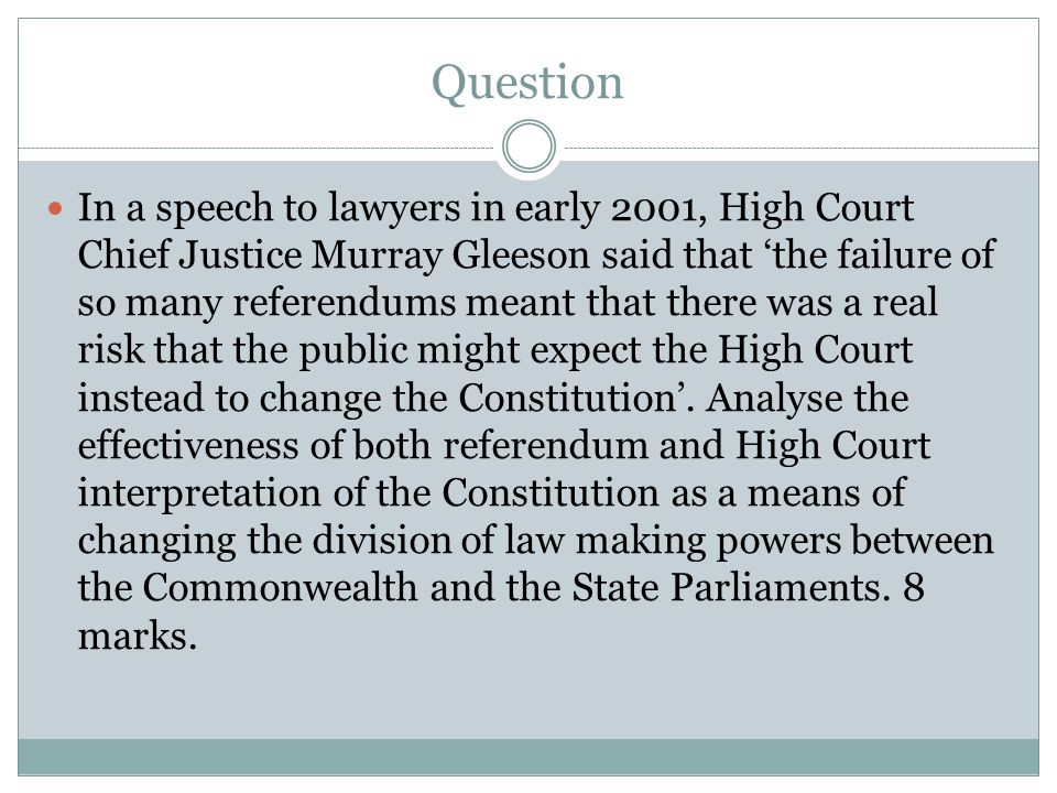 Question In a speech to lawyers in early 2001, High Court Chief Justice Murray Gleeson said that 'the failure of so many referendums meant that there