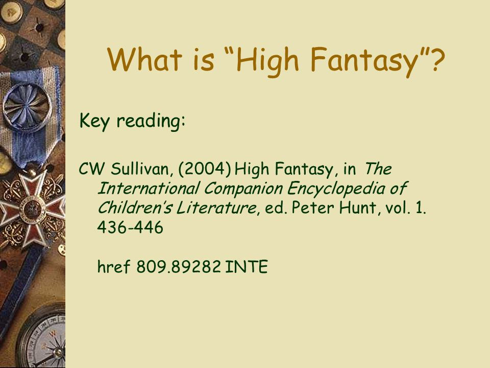 "What is ""High Fantasy""? Key reading: CW Sullivan, (2004) High Fantasy, in The International Companion Encyclopedia of Children's Literature, ed. Peter"