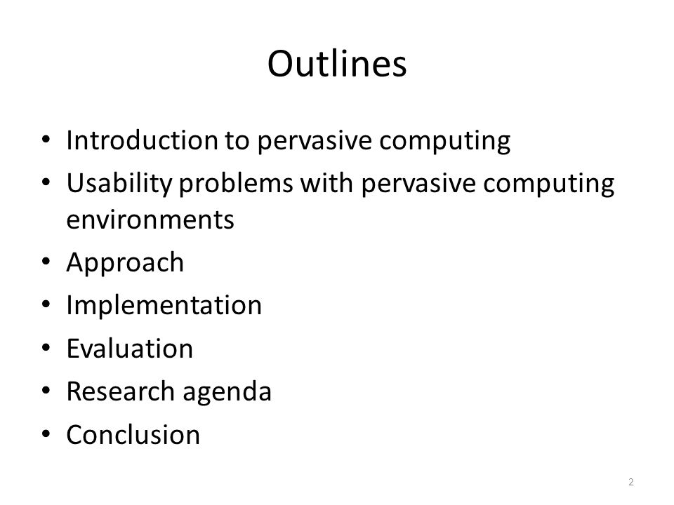 Outlines Introduction to pervasive computing Usability problems with pervasive computing environments Approach Implementation Evaluation Research agenda Conclusion 2