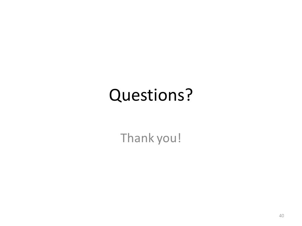 Questions? Thank you! 40