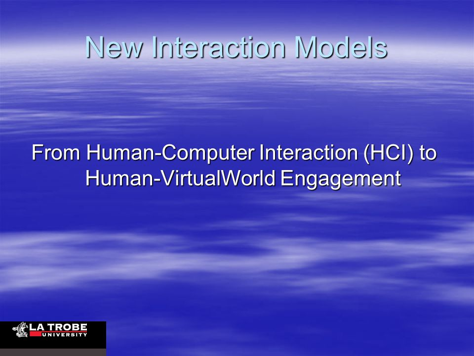 New Interaction Models From Human-Computer Interaction (HCI) to Human-VirtualWorld Engagement