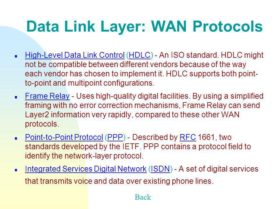 Data Link Layer: WAN Protocols n High-Level Data Link Control (HDLC) - An ISO standard.