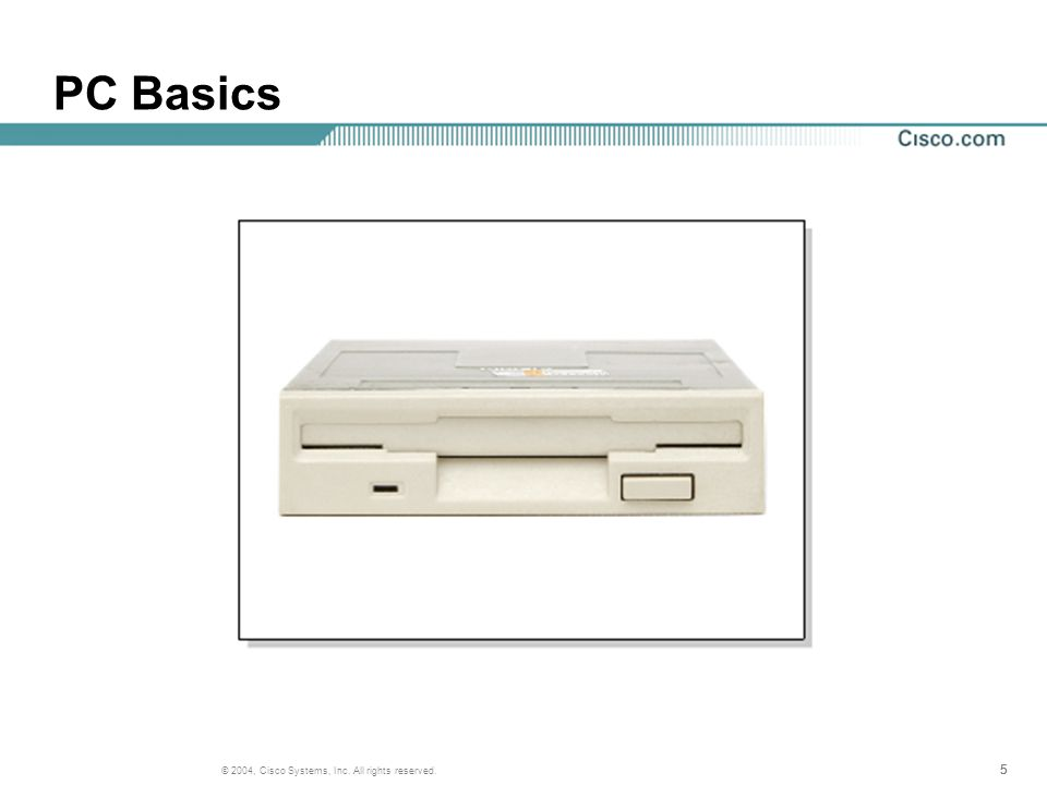 555 © 2004, Cisco Systems, Inc. All rights reserved. PC Basics