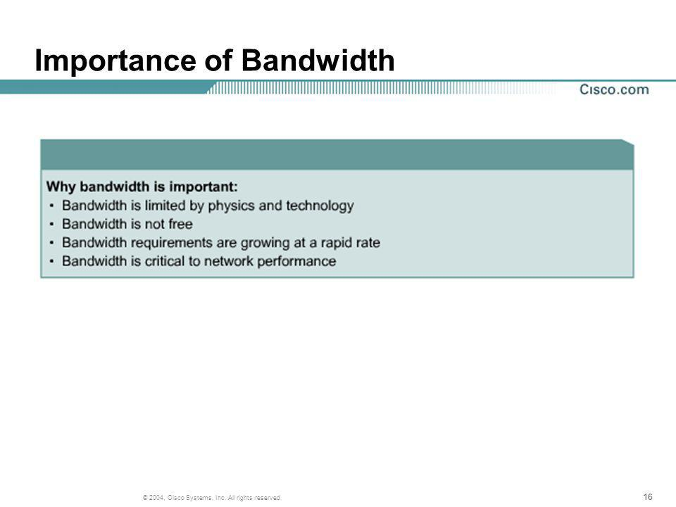 16 © 2004, Cisco Systems, Inc. All rights reserved. Importance of Bandwidth