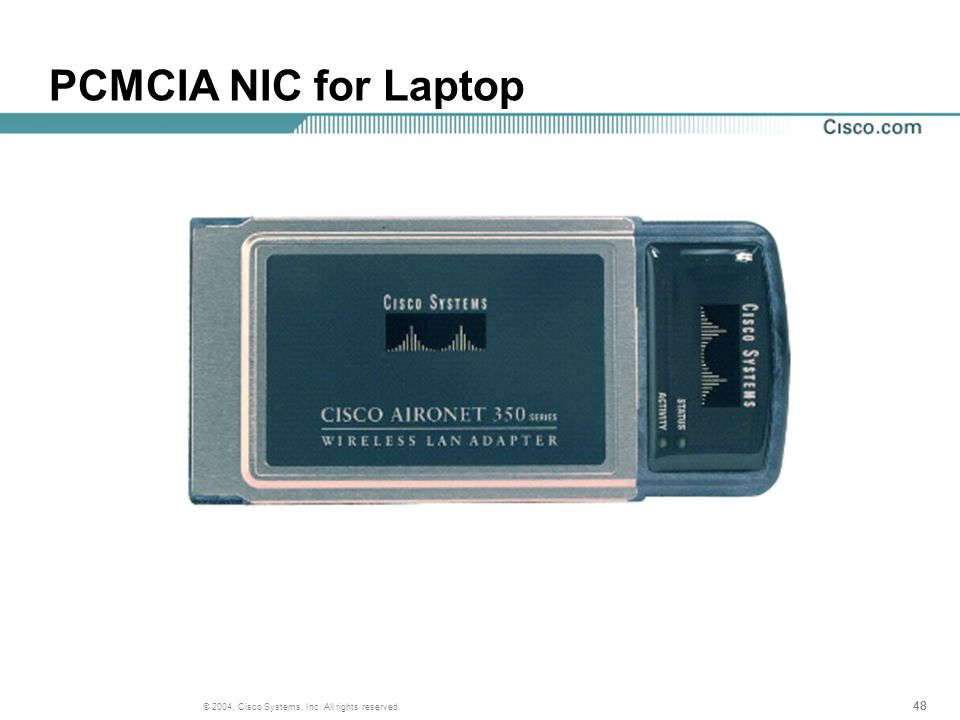48 © 2004, Cisco Systems, Inc. All rights reserved. PCMCIA NIC for Laptop