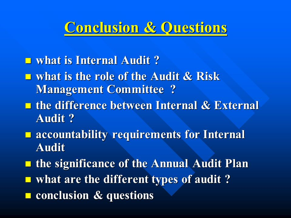 Conclusion & Questions what is Internal Audit . what is Internal Audit .