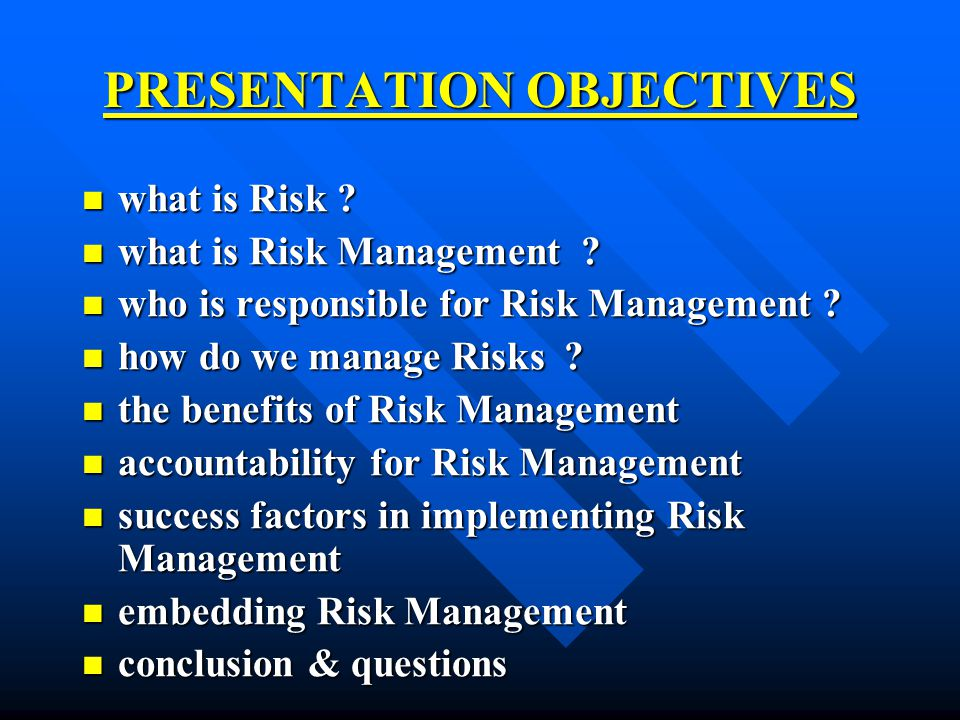 PRESENTATION OBJECTIVES what is Risk . what is Risk .