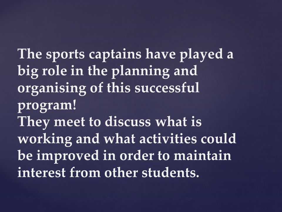 The sports captains have played a big role in the planning and organising of this successful program.