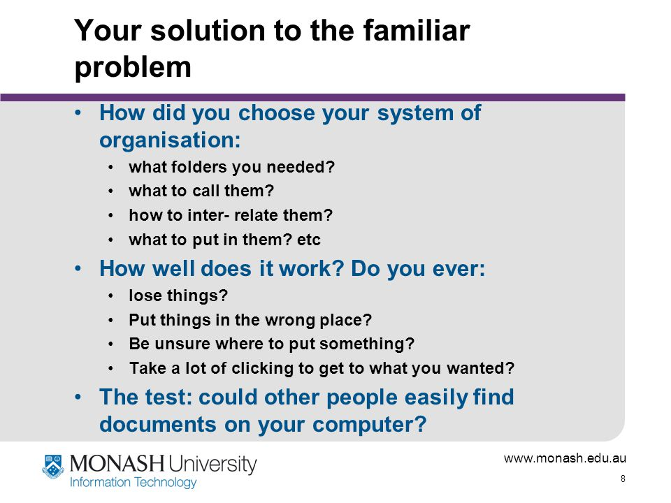 8 Your solution to the familiar problem How did you choose your system of organisation: what folders you needed.