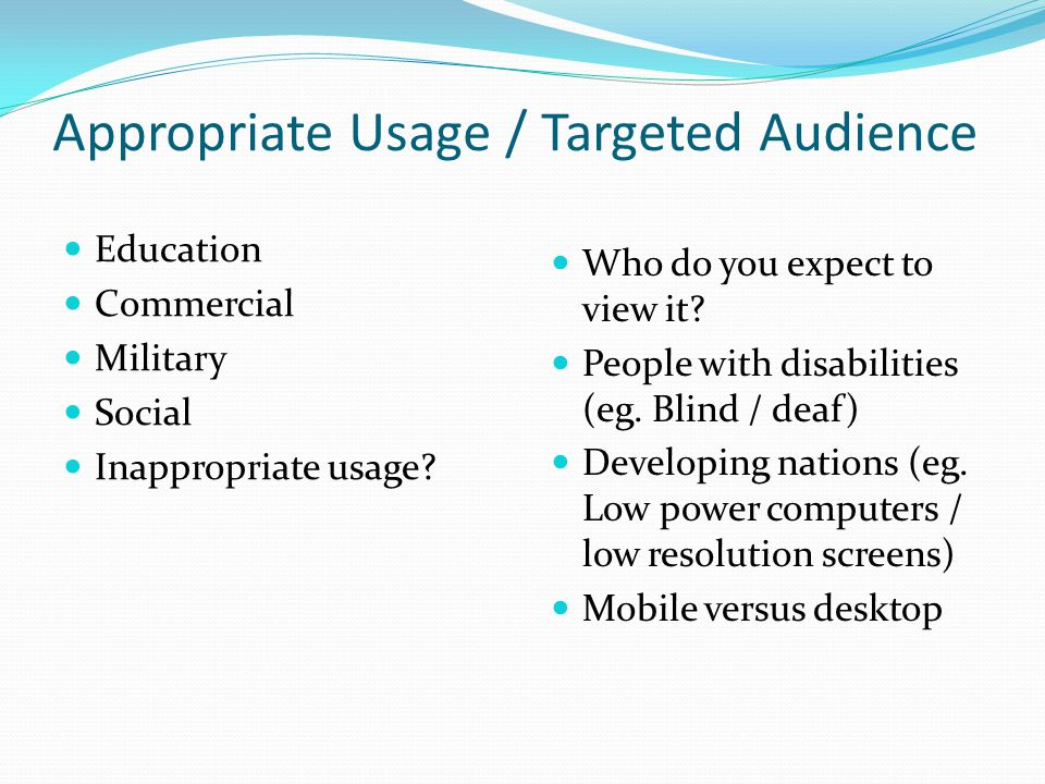 Appropriate Usage / Targeted Audience Education Commercial Military Social Inappropriate usage? Who do you expect to view it? People with disabilities
