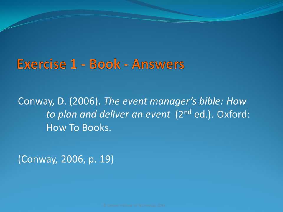 Conway, D. (2006). The event manager's bible: How to plan and deliver an event (2 nd ed.). Oxford: How To Books. (Conway, 2006, p. 19) © Central Insti