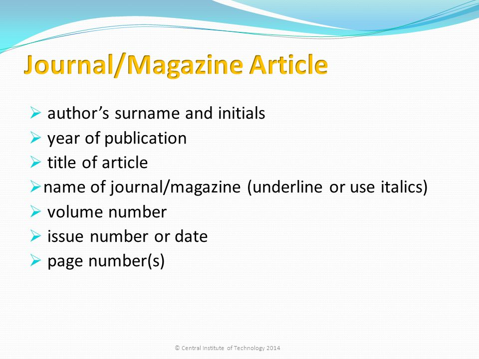  author's surname and initials  year of publication  title of article  name of journal/magazine (underline or use italics)  volume number  issue