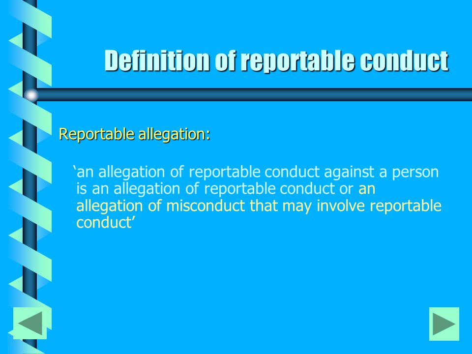 Definition of reportable conduct Reportable allegation: 'an allegation of reportable conduct against a person is an allegation of reportable conduct or an allegation of misconduct that may involve reportable conduct'