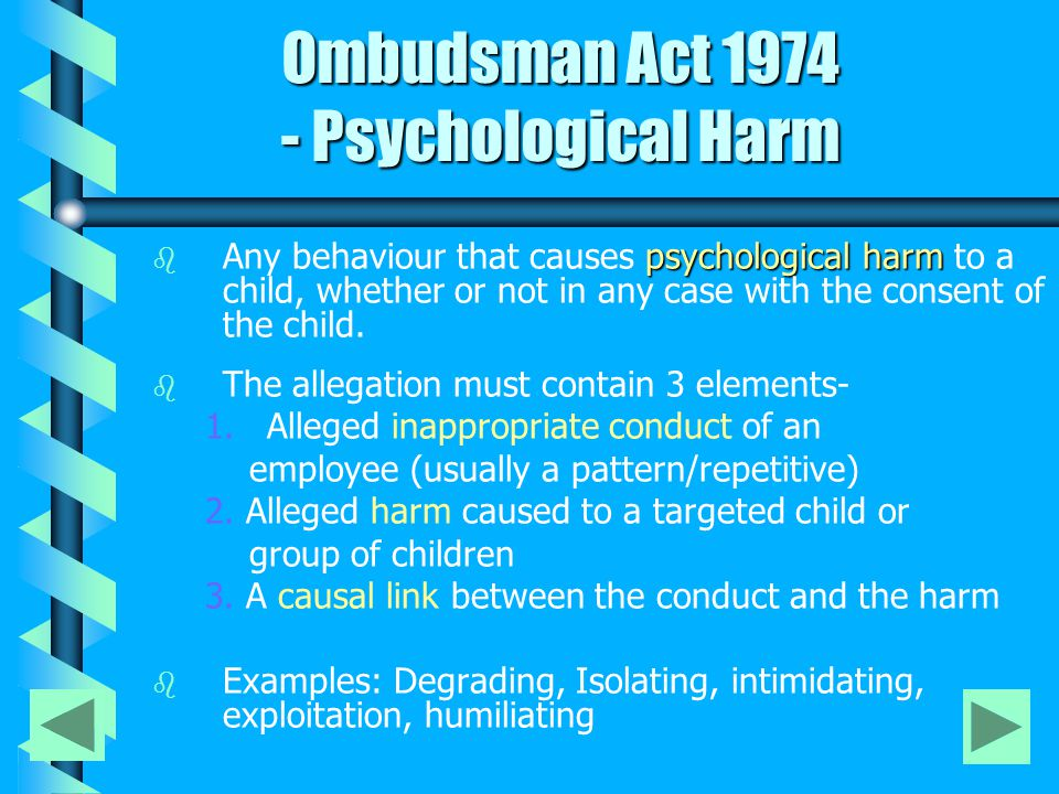 Ombudsman Act 1974 - Psychological Harm Ombudsman Act 1974 - Psychological Harm b psychological harm b Any behaviour that causes psychological harm to a child, whether or not in any case with the consent of the child.