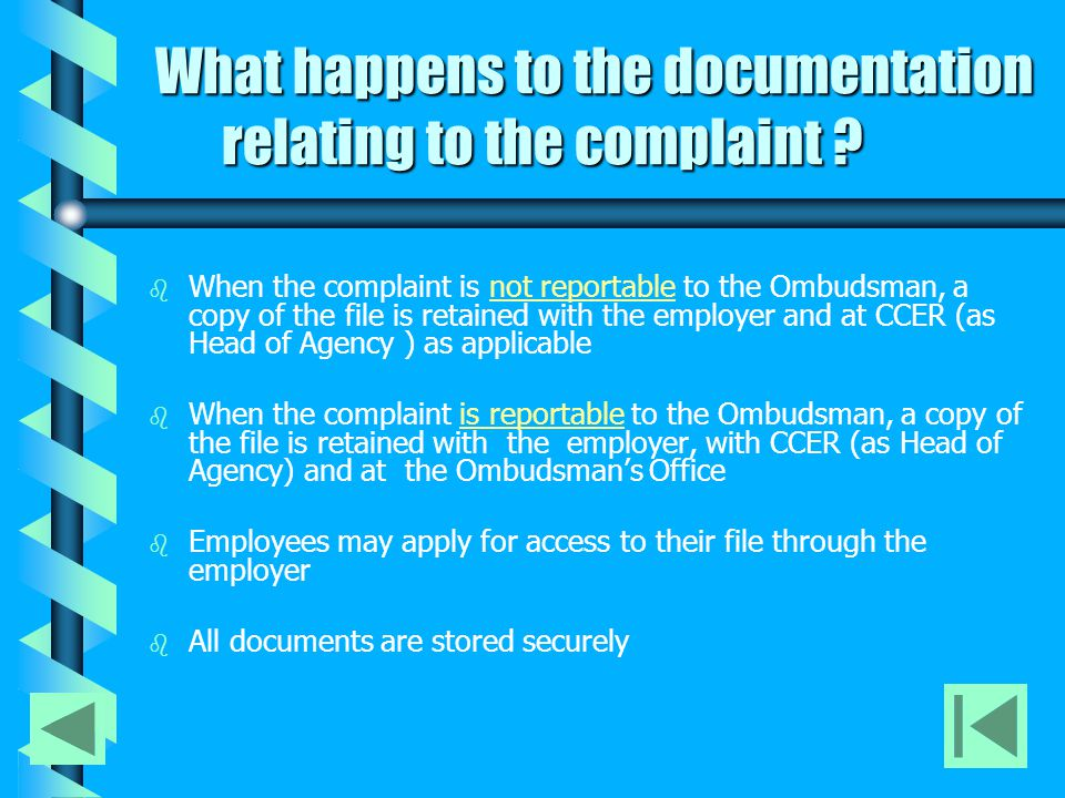 What happens to the documentation relating to the complaint ? b b When the complaint is not reportable to the Ombudsman, a copy of the file is retaine