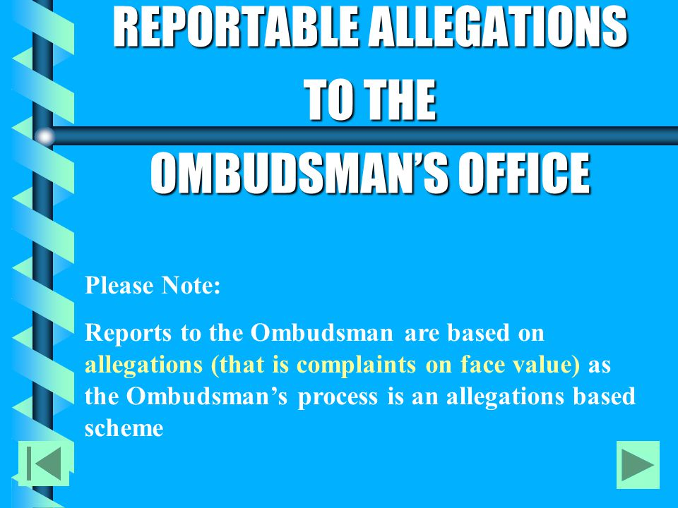 REPORTABLE ALLEGATIONS TO THE OMBUDSMAN'S OFFICE Please Note: Reports to the Ombudsman are based on allegations (that is complaints on face value) as