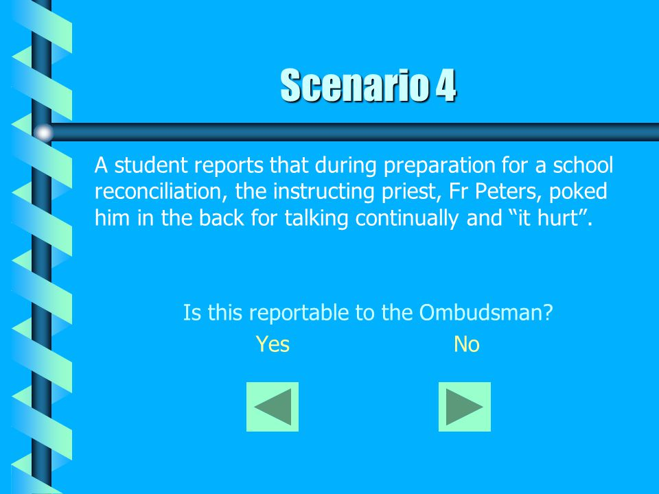 Scenario 4 A student reports that during preparation for a school reconciliation, the instructing priest, Fr Peters, poked him in the back for talking continually and it hurt .