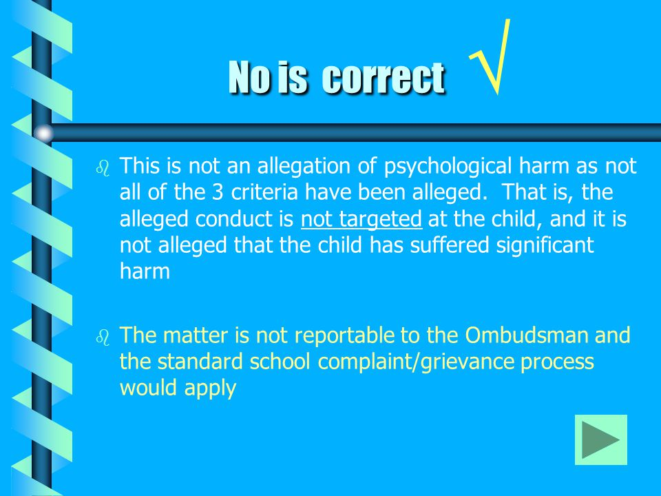 No is correct No is correct √ b b This is not an allegation of psychological harm as not all of the 3 criteria have been alleged. That is, the alleged