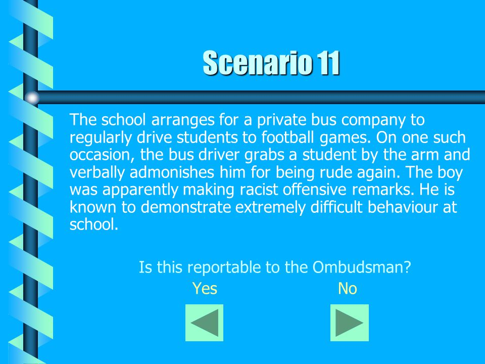 Scenario 11 The school arranges for a private bus company to regularly drive students to football games. On one such occasion, the bus driver grabs a