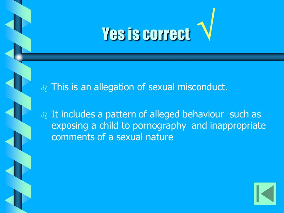 Yes is correct Yes is correct √ b b This is an allegation of sexual misconduct.