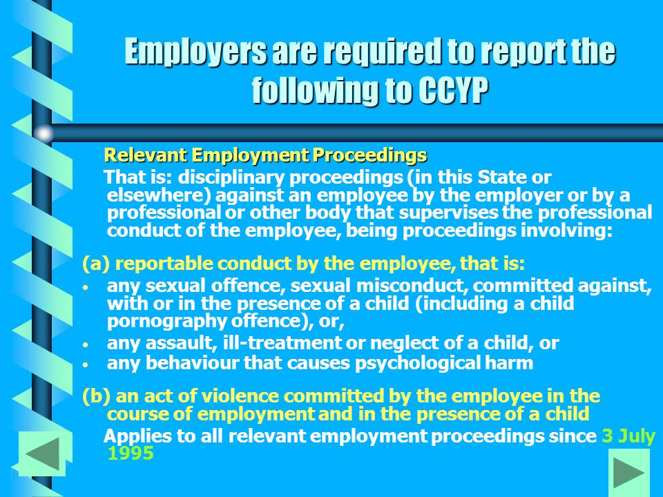 Employers are required to report the following to CCYP Relevant Employment Proceedings That is: disciplinary proceedings (in this State or elsewhere)