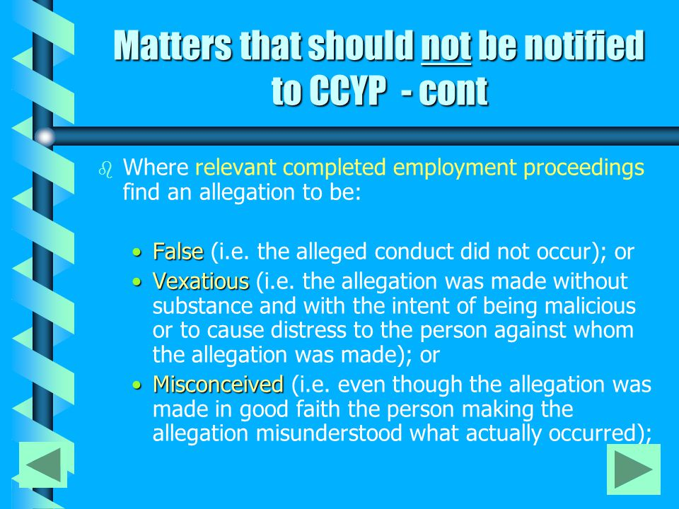 Matters that should not be notified to CCYP - cont b b Where relevant completed employment proceedings find an allegation to be: FalseFalse (i.e. the
