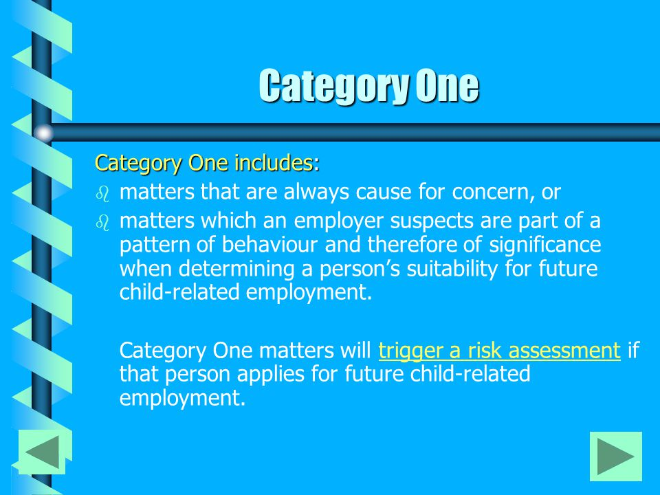Category One Category One includes: b b matters that are always cause for concern, or b b matters which an employer suspects are part of a pattern of