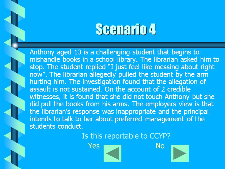 Scenario 4 Anthony aged 13 is a challenging student that begins to mishandle books in a school library. The librarian asked him to stop. The student r