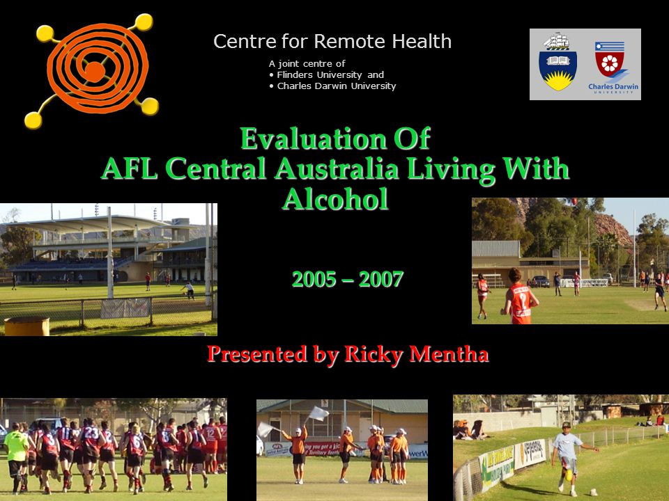 Centre for Remote Health A joint centre of Flinders University and Charles Darwin University Evaluation Of AFL Central Australia Living With Alcohol 2