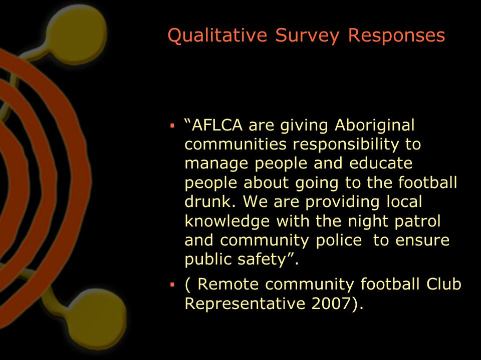 """Qualitative Survey Responses  """"AFLCA are giving Aboriginal communities responsibility to manage people and educate people about going to the football"""