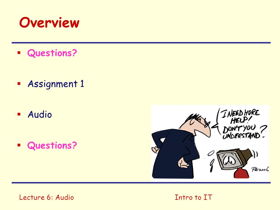 Lecture 6: AudioIntro to IT Overview  Questions  Assignment 1  Audio  Questions
